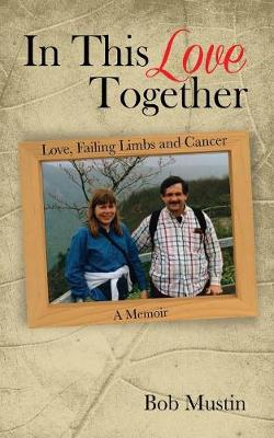 In This Love Together: Love, Failing Limbs and Cancer - A Memoir (Paperback)