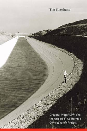 Drought, Water Law, and the Origins of California's Central Valley Project (Hardback)