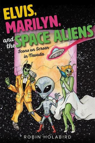 Elvis, Marilyn, and the Space Aliens: Icons on Screen in Nevada (Paperback)