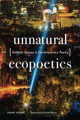 Unnatural Ecopoetics: Unlikely Spaces in Contemporary Poetry (Hardback)