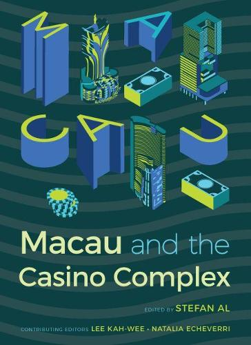 Macau and the Casino Complex - Gambling Studies Series (Paperback)