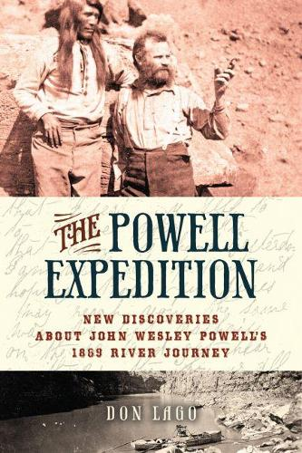 The Powell Expedition: New Discoveries about John Wesley Powell's 1869 River Journey (Hardback)