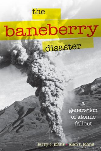 The Baneberry Disaster: A Generation of Atomic Fallout - Shepperson Series in Nevada History (Paperback)