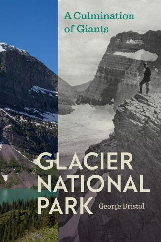 Glacier National Park: A Culmination of Giants - America's National Parks (Paperback)