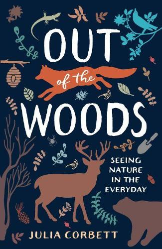 Out of the Woods: Seeing Nature in the Everyday (Paperback)