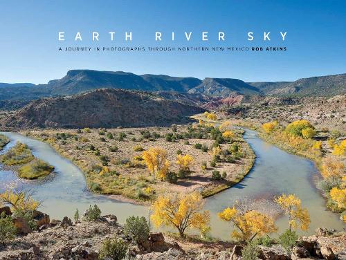 Earth River Sky: A Journey in Photographs Through Northern New Mexico (Hardback)