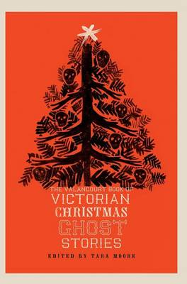 The Valancourt Book of Victorian Christmas Ghost Stories (Hardback)