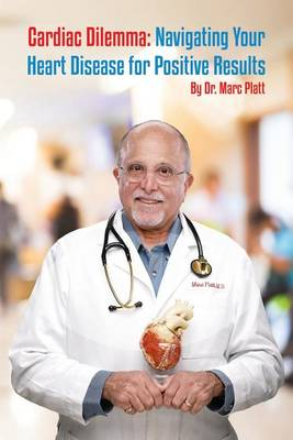 Cardiac Dilemma: Navigating Your Heart Disease for Positive Results (Paperback)