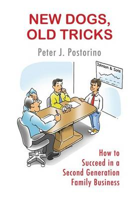 New Dogs, Old Tricks: How to Succeed in a Second Generation Family Business (Paperback)