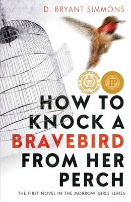 How to Knock a Bravebird from Her Perch - The Morrow Girls Series 1 (Hardback)