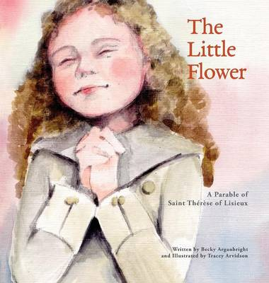 The Little Flower: A Parable of Saint Th r se of Lisieux (Hardback)