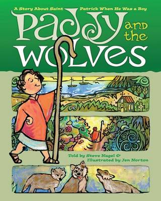 Paddy and the Wolves: A Story about Saint Patrick When He Was a Boy (Paperback)