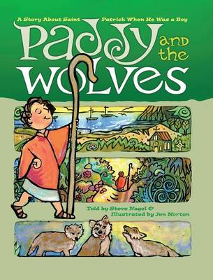 Paddy and the Wolves: A Story about Saint Patrick When He Was a Boy (Hardback)