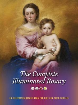 The Complete Illuminated Rosary: An Illustrated Rosary Book for Kids and Their Families - Illuminated Rosary 5 (Hardback)