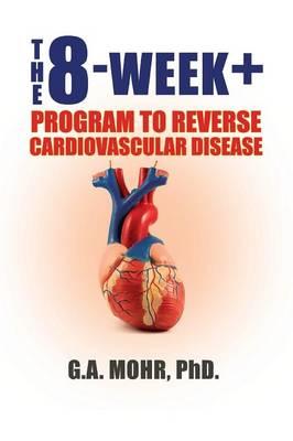 The 8-Week +: Program to Reverse Cardiovascular Disease (Paperback)