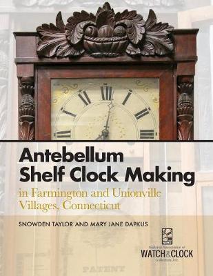 Antebellum Shelf Clock Making in Farmington and Unionville Villages, Connecticut (Paperback)