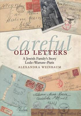 Careful Old Letters: A Jewish Family's Story: Lodz-Warsaw-Paris (Paperback)