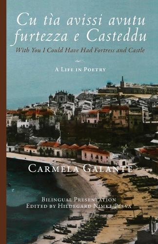 Cu T a Avissi Avutu Furtezza E Casteddu: With You I Could Have Had Fortress and Castle: A Life in Poetry (Paperback)