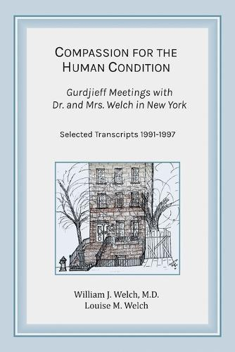 Compassion for the Human Condition: Gurdjieff Meetings with Dr. and Mrs. Welch in New York (Paperback)