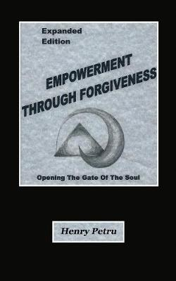 Empowerment Through Forgiveness: Opening The Gate of The Soul (Paperback)