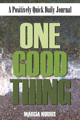 One Good Thing: A Positively Quick Daily Journal (Paperback)