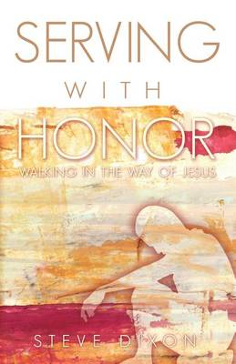 Serving with Honor: Walking in the Way of Jesus (Paperback)