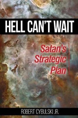 Hell Can't Wait: Satan's Strategic Plan (Paperback)