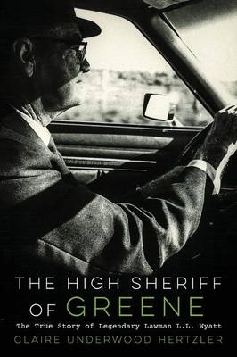 The High Sheriff of Greene: The True Story of Legendary Lawman L.L. Wyatt (Paperback)