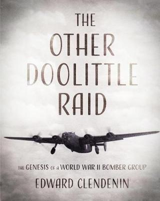 The Other Doolittle Raid: The Genesis of a World War II Bomber Group (Paperback)