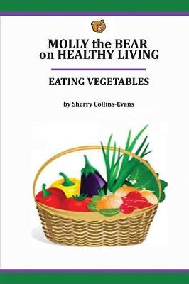 Molly the Bear on Healthy Living: Eating Vegetables - Healthy Living Books 1 (Paperback)