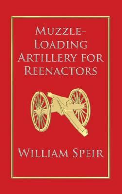 Muzzle-Loading Artillery for Reenactors (Hardback)