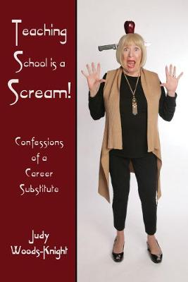 Teaching School is a Scream!: Confessions of a Substitute Teacher (Paperback)