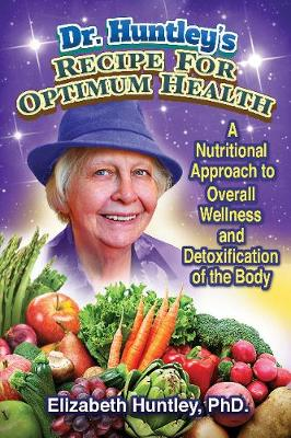 Dr. Huntley's Recipe for Optimum Health: A Nutritional Approach to Overall Wellness and Detoxification of the Body (Paperback)