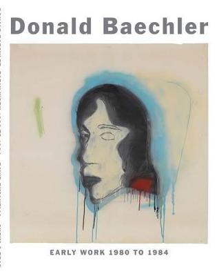 Donald Baechler - Early Work (Hardback)