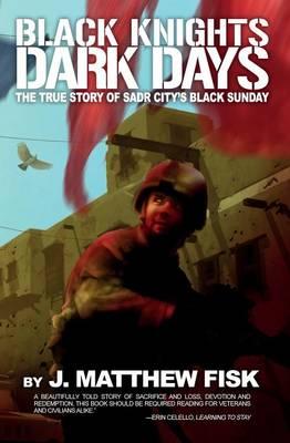 Black Knights, Dark Days: The True Story of Sadr City's Black Sunday (Paperback)