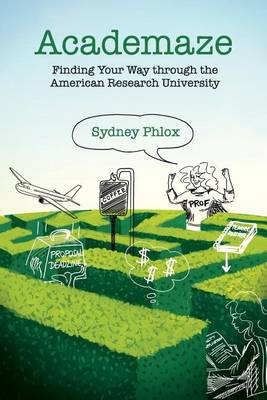 Academaze: Finding Your Way Through the American Research University (Paperback)