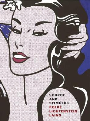 Source and Stimulus - Polke, Lichtenstein, Laing (Hardback)