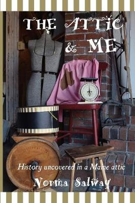 The Attic and Me: History Encountered in a Maine Attic (Paperback)