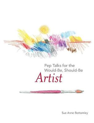Pep Talks for the Would-Be, Should-Be Artist (Hardback)
