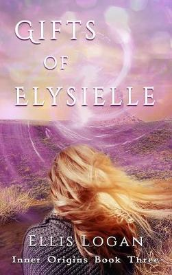 Gifts of Elysielle: Inner Origins Book Three - Inner Origins 3 (Hardback)