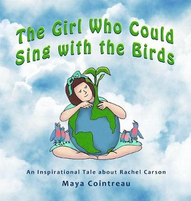 The Girl Who Could Sing with the Birds - An Inspirational Tale about Rachel Carson - Girls Who Could 3 (Hardback)