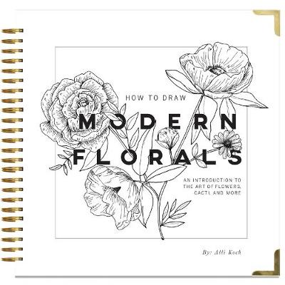 How To Draw Modern Florals: An Introduction to the Art of Flowers, Cacti, and More (Hardback)