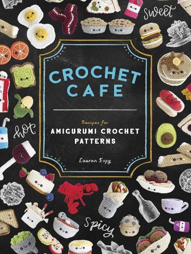 Crochet Cafe: Recipes for Amigurumi Crochet Patterns (Paperback)