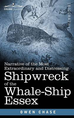 Narrative of the Most Extraordinary and Distressing Shipwreck of the Whale-Ship Essex (Paperback)