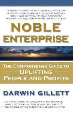 Noble Enterprise: The Commonsense Guide to Uplifting People and Profits (Hardback)