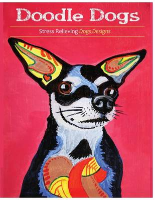Doodle Dogs: Coloring Books for Grownups Featuring Over 30 Stress Relieving Dogs Designs - Doodle Dogs 01 (Paperback)