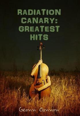 Radiation Canary: Greatest Hits (Hardback)