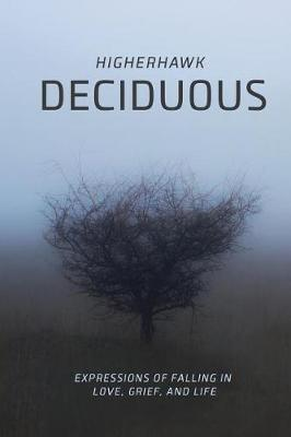 Deciduous: Expressions of Falling in Love, Grief, and Life (Paperback)