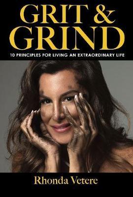 Grit & Grind: 10 Principles For Living An Extraordinary Life (Hardback)