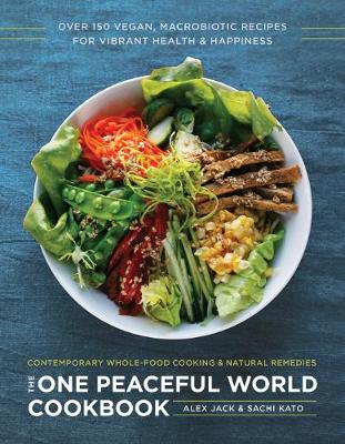 The One Peaceful World Cookbook: Over 150 Vegan, Macrobiotic Recipes for Vibrant Health and Happiness (Paperback)